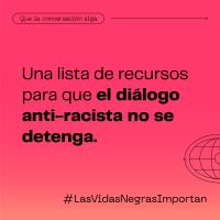 Una lista de recursos para que el diálogo anti-racista no se detenga
